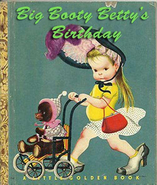 Bad Childrens Books Big Booty Betty's Birthday bad classic children's books vintage kids books worst awful funny literature short stories