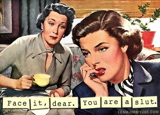 You Are a Slut 1950s housewife meme 1 that's what she said 15 more 1950s housewife memes team jimmy joe,50s Housewife Meme